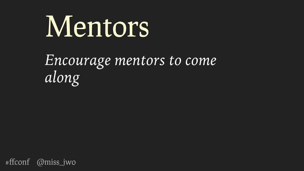 #ffconf @miss_jwo Mentors Encourage mentors to c...