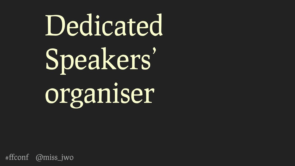 #ffconf @miss_jwo Dedicated Speakers' organiser