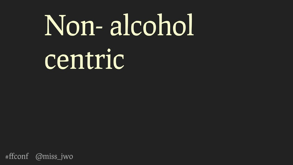 #ffconf @miss_jwo Non- alcohol centric