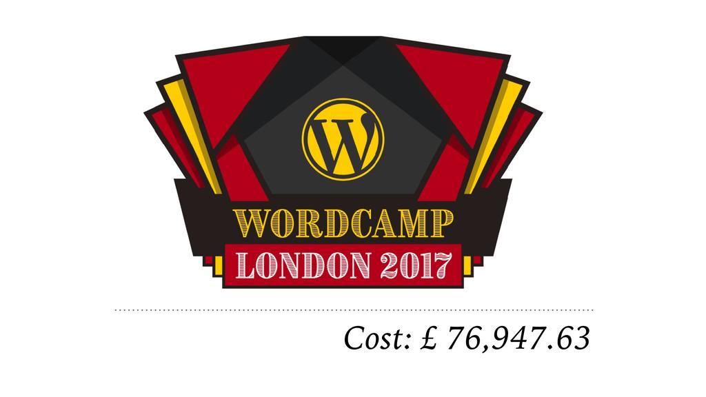 Cost: £ 76,947.63