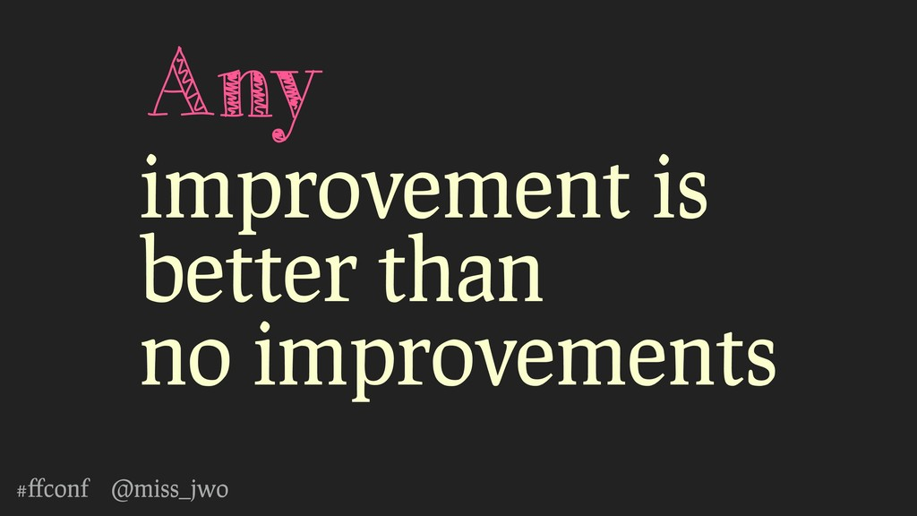 #ffconf @miss_jwo Any improvement is better than...