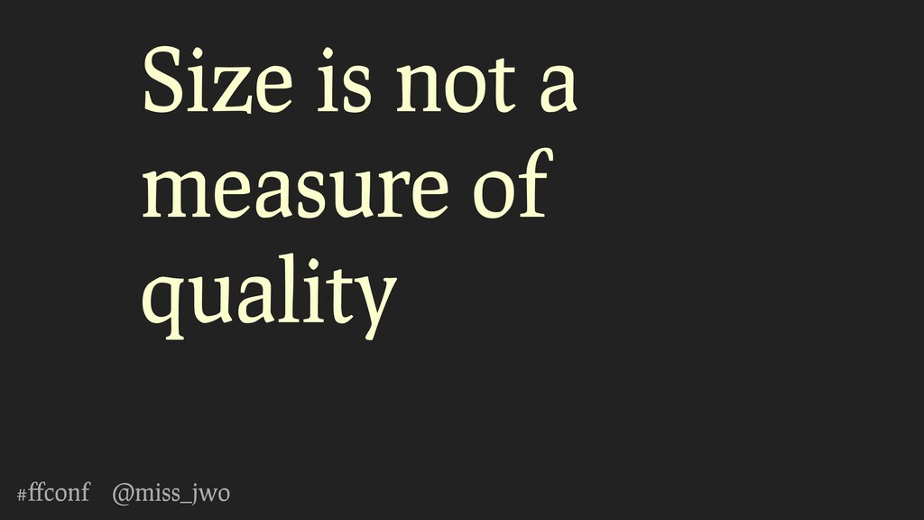 #ffconf @miss_jwo Size is not a measure of quali...