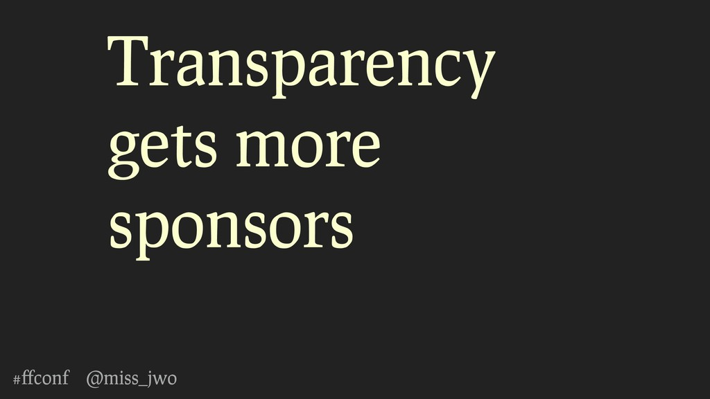 #ffconf @miss_jwo Transparency gets more sponsors