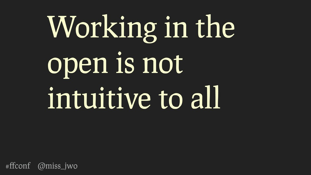 #ffconf @miss_jwo Working in the open is not int...