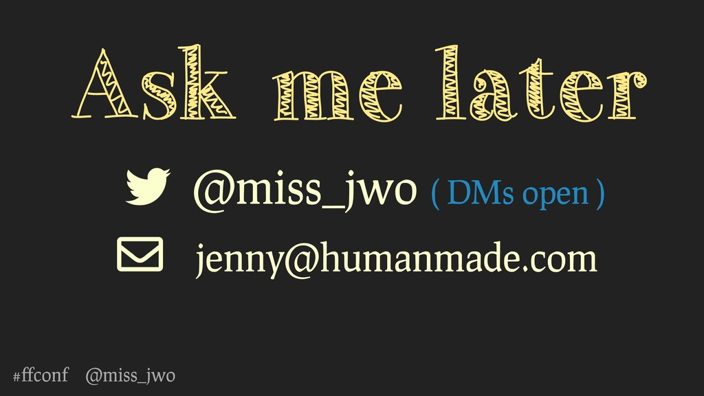 #ffconf @miss_jwo Ask me later @miss_jwo ( DMs o...
