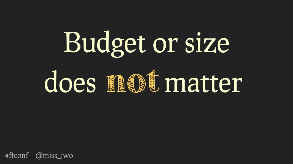 #ffconf @miss_jwo Budget or size does not matter,