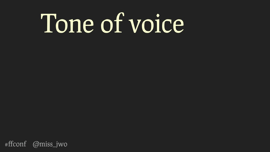#ffconf @miss_jwo Tone of voice