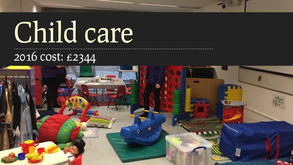 Child care 2016 cost: £2344