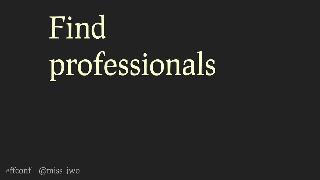 #ffconf @miss_jwo Find professionals