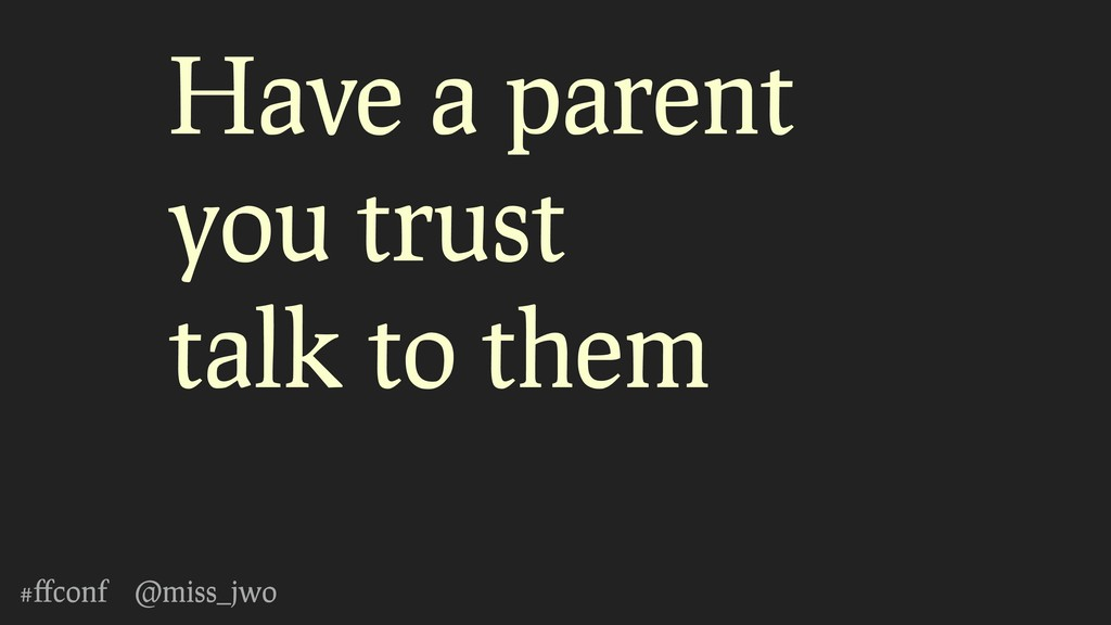 #ffconf @miss_jwo Have a parent you trust talk t...