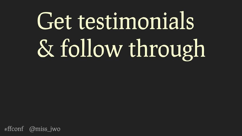 #ffconf @miss_jwo Get testimonials & follow thro...