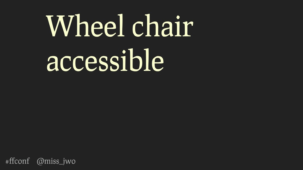 #ffconf @miss_jwo Wheel chair accessible