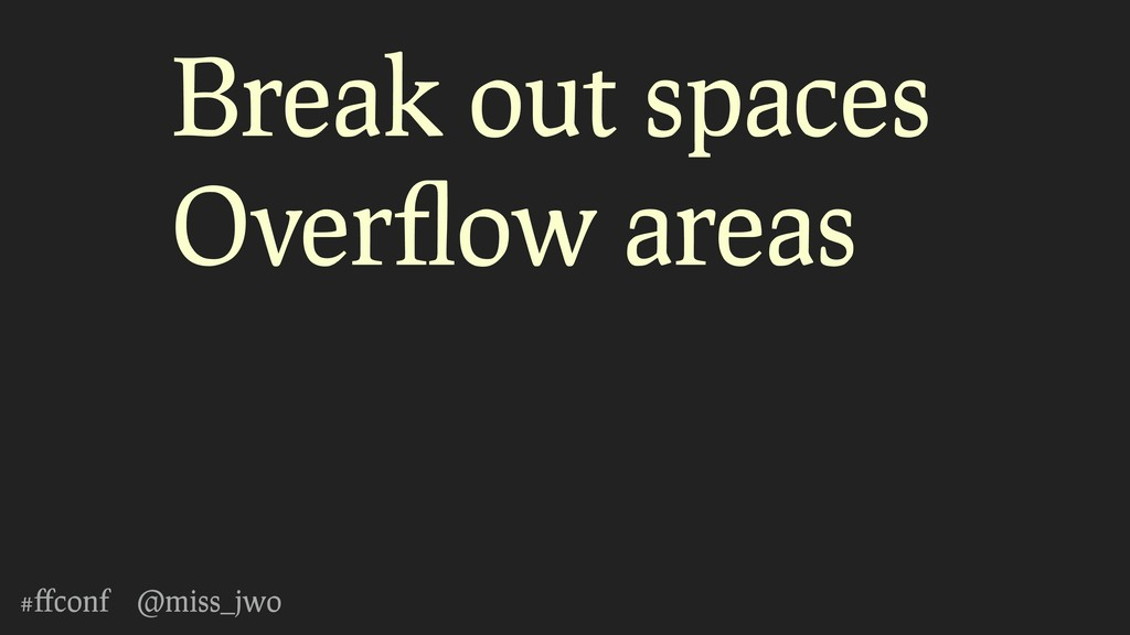 #ffconf @miss_jwo Break out spaces Overflow areas