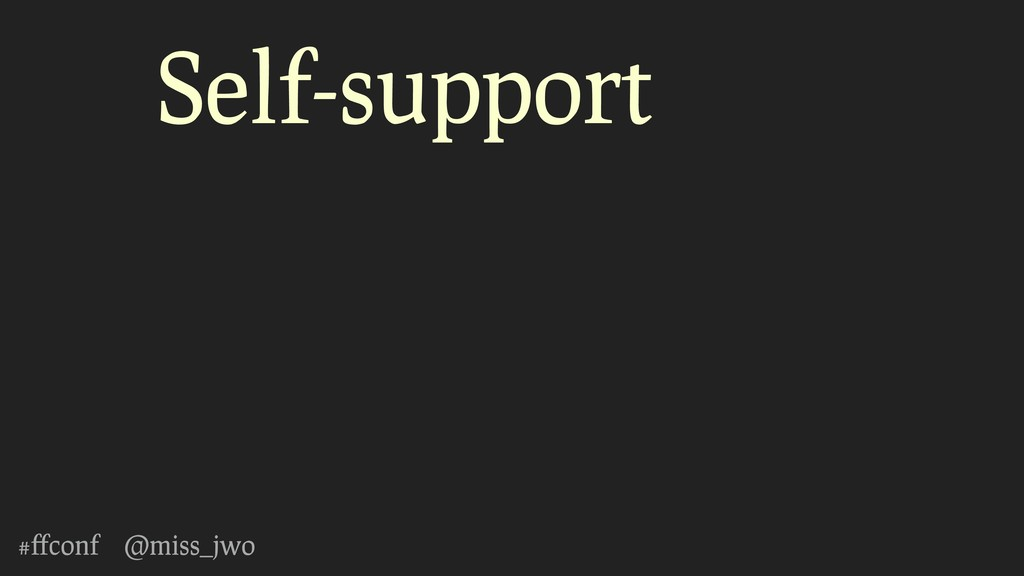 #ffconf @miss_jwo Self-support