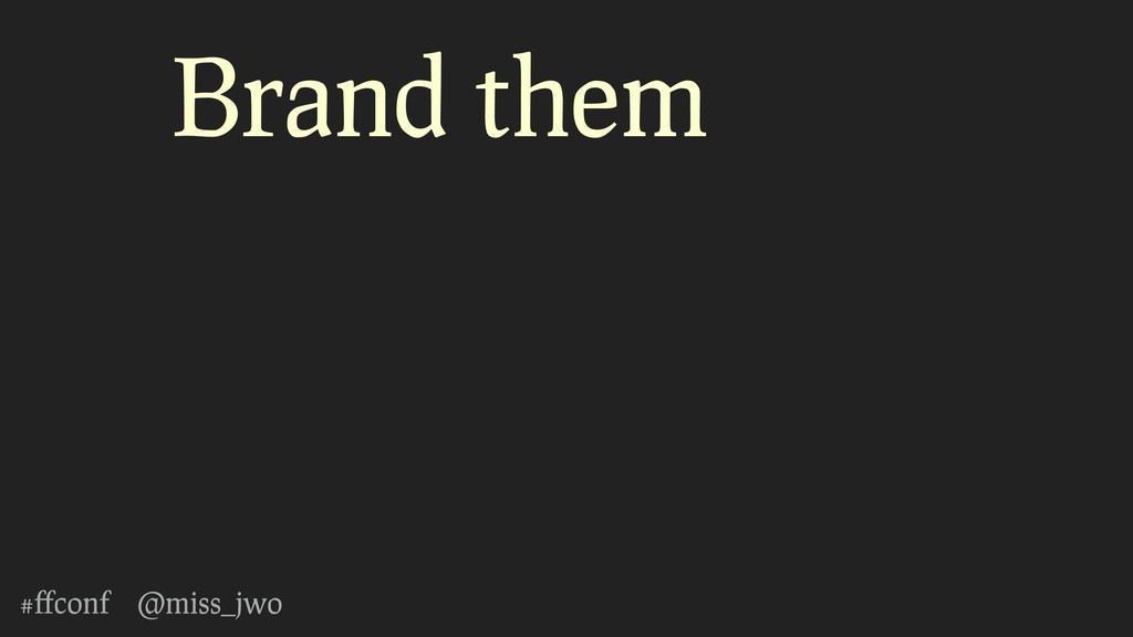 #ffconf @miss_jwo Brand them