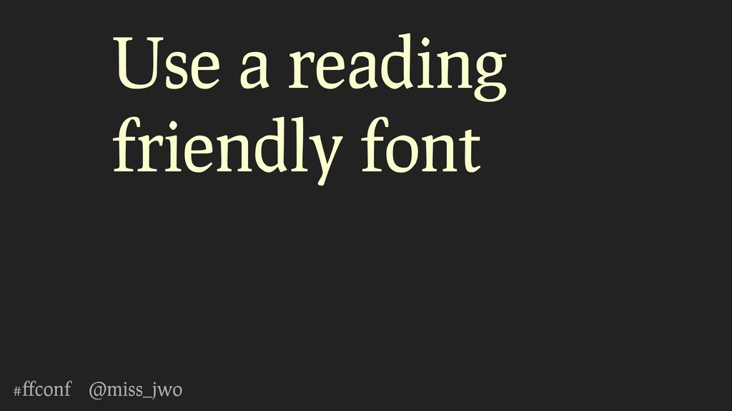 #ffconf @miss_jwo Use a reading friendly font