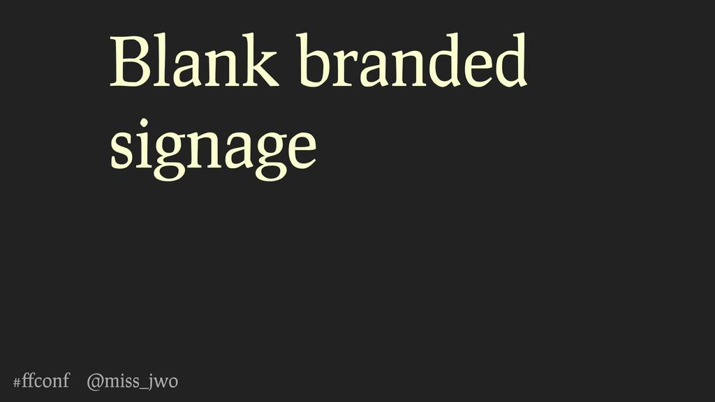 #ffconf @miss_jwo Blank branded signage