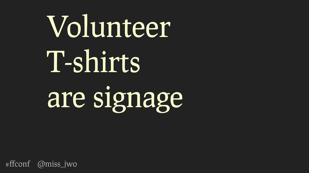 #ffconf @miss_jwo Volunteer T-shirts are signage