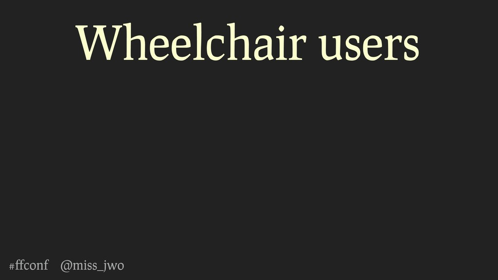 #ffconf @miss_jwo Wheelchair users