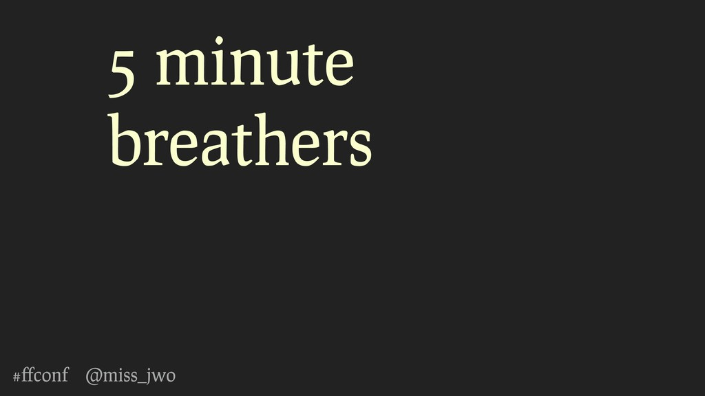#ffconf @miss_jwo 5 minute breathers