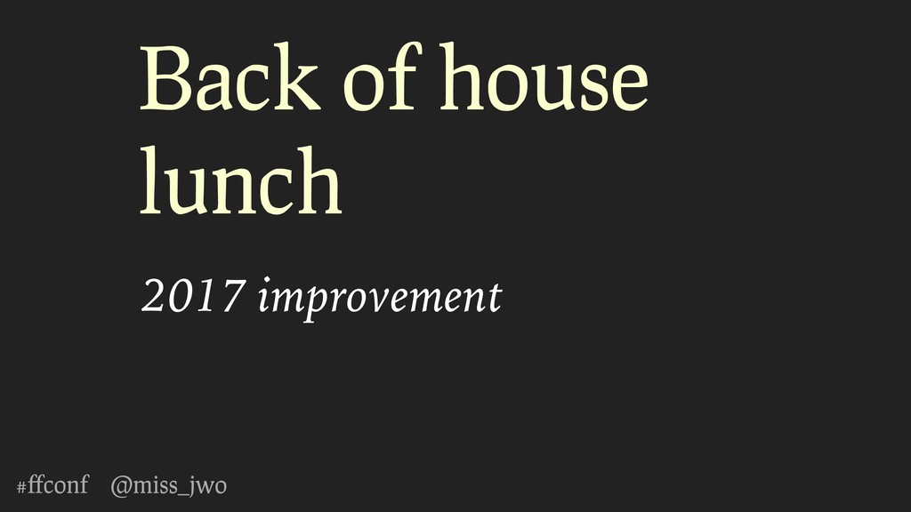 #ffconf @miss_jwo Back of house lunch 2017 impro...