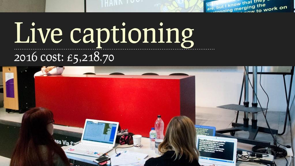 Live captioning 2016 cost: £5,218.70