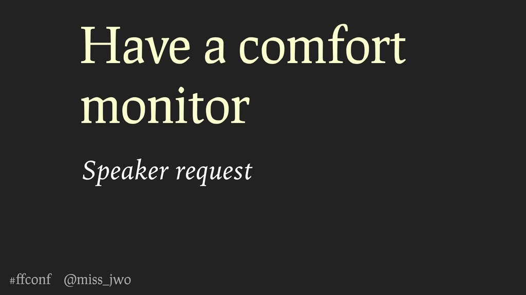#ffconf @miss_jwo Have a comfort monitor Speaker...