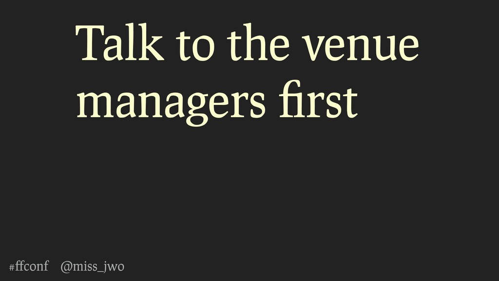 #ffconf @miss_jwo Talk to the venue managers first