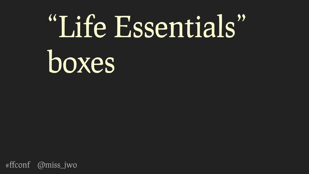 "#ffconf @miss_jwo ""Life Essentials"" boxes"