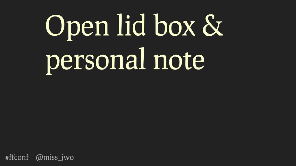 #ffconf @miss_jwo Open lid box & personal note