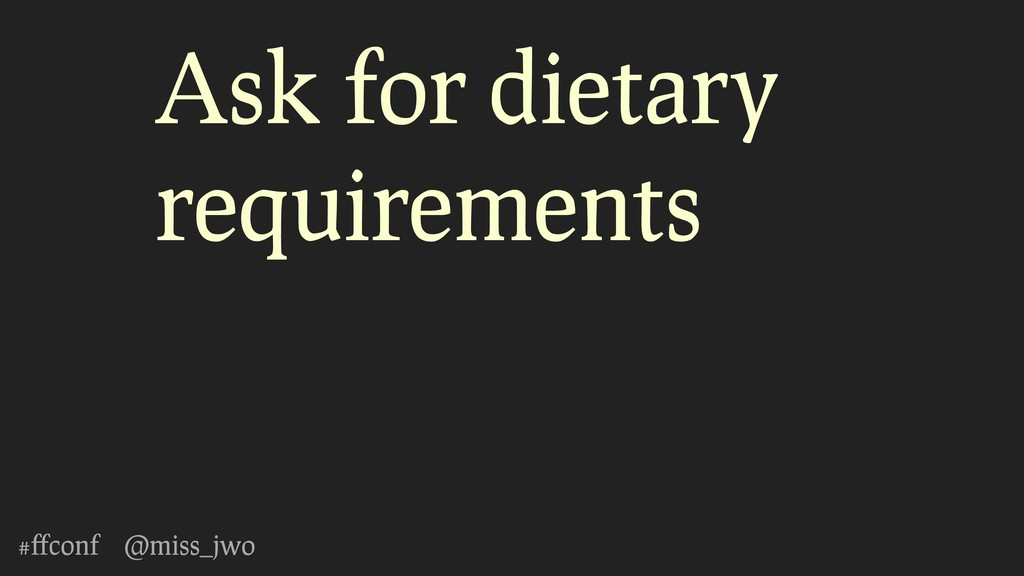 #ffconf @miss_jwo Ask for dietary requirements