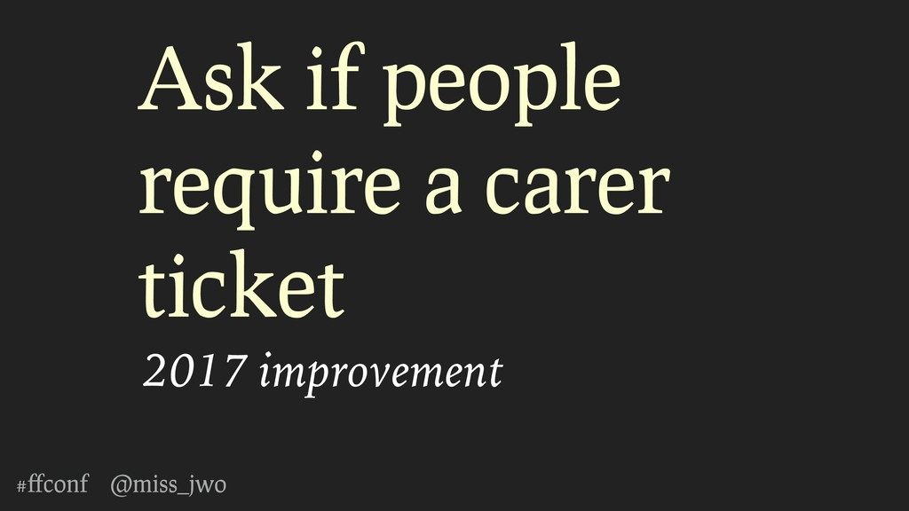#ffconf @miss_jwo Ask if people require a carer ...