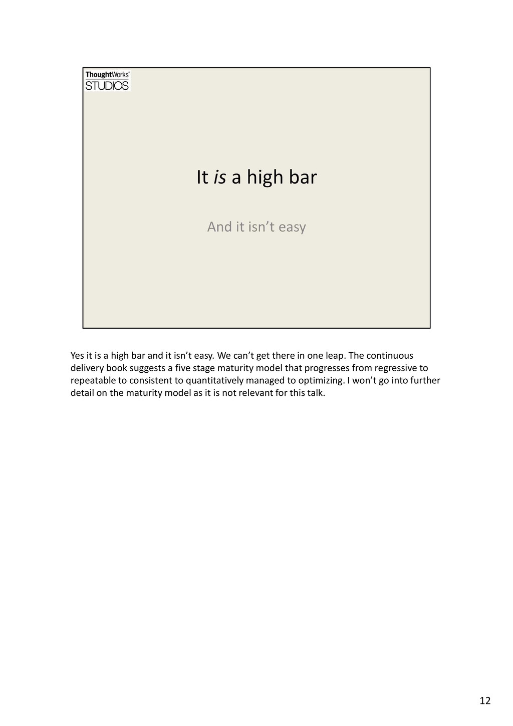 Yes it is a high bar and it isn't easy. We can'...