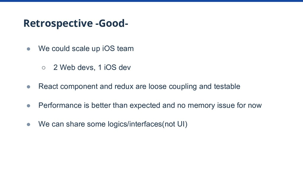 Retrospective -Good- ● We could scale up iOS te...