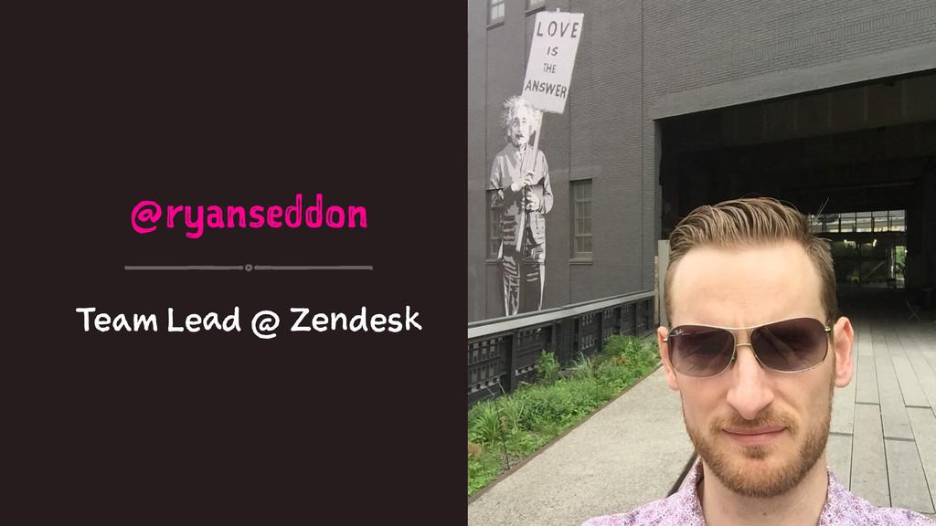 @ryanseddon Team Lead @ Zendesk