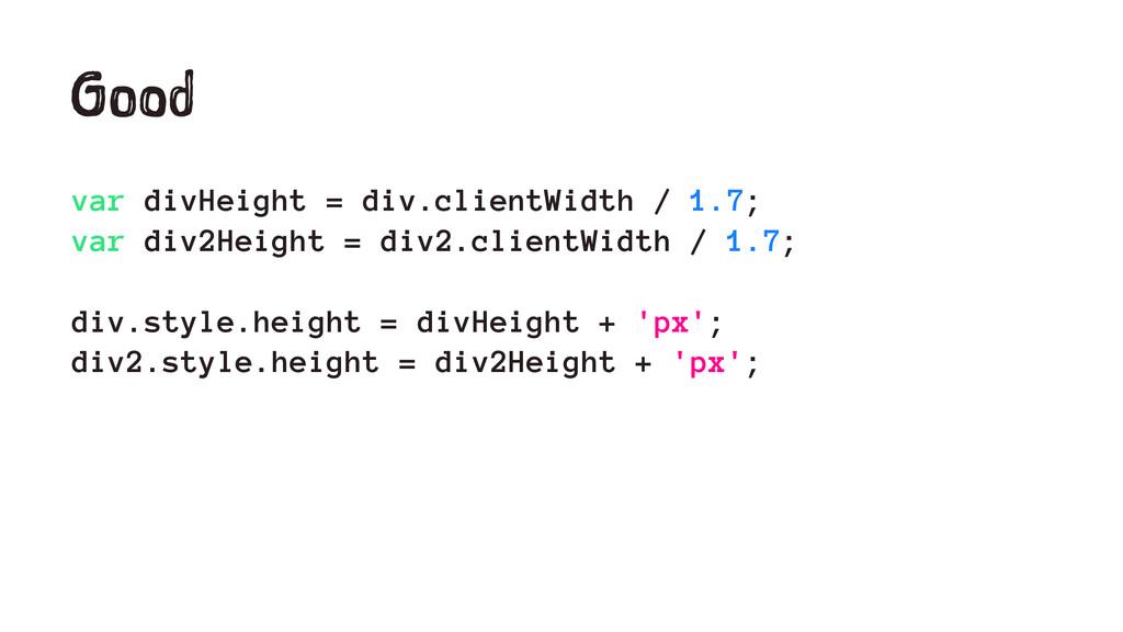 Good var divHeight = div.clientWidth / 1.7; var...