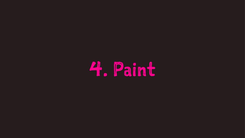 4. Paint