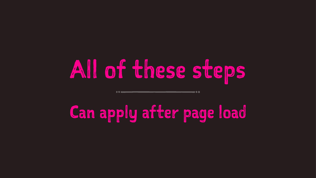 All of these steps Can apply after page load