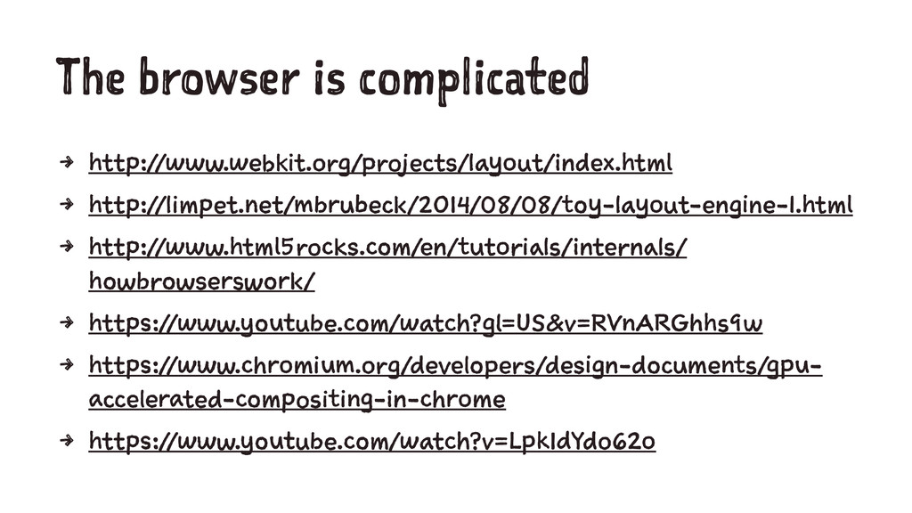 The browser is complicated 4 http://www.webkit....