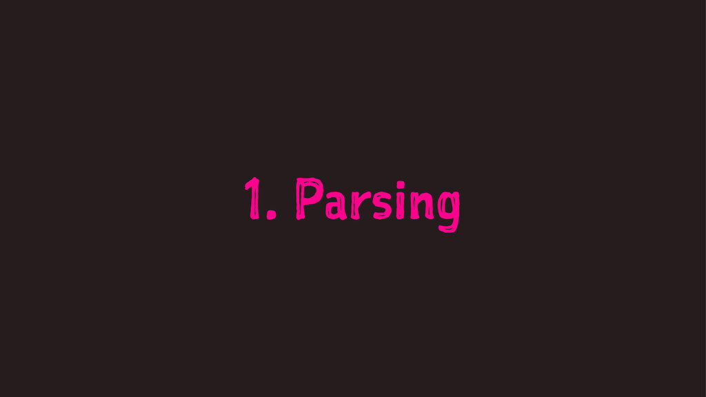1. Parsing