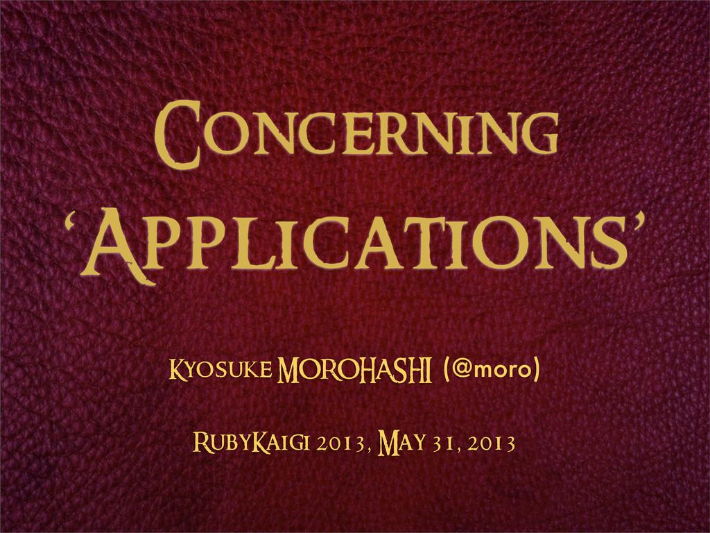 Concerning 'Applications' Kyosuke MOROHASHI (@m...