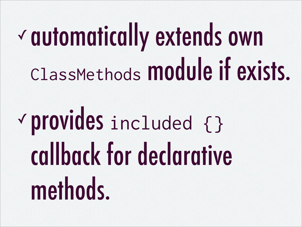✓ automatically extends own ClassMethods module...