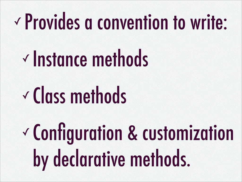 ✓ Provides a convention to write: ✓ Instance me...