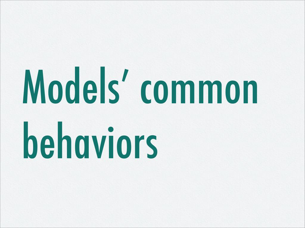 Models' common behaviors