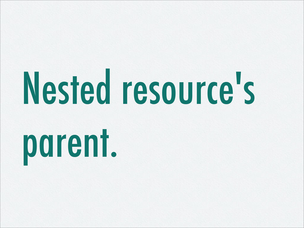 Nested resource's parent.