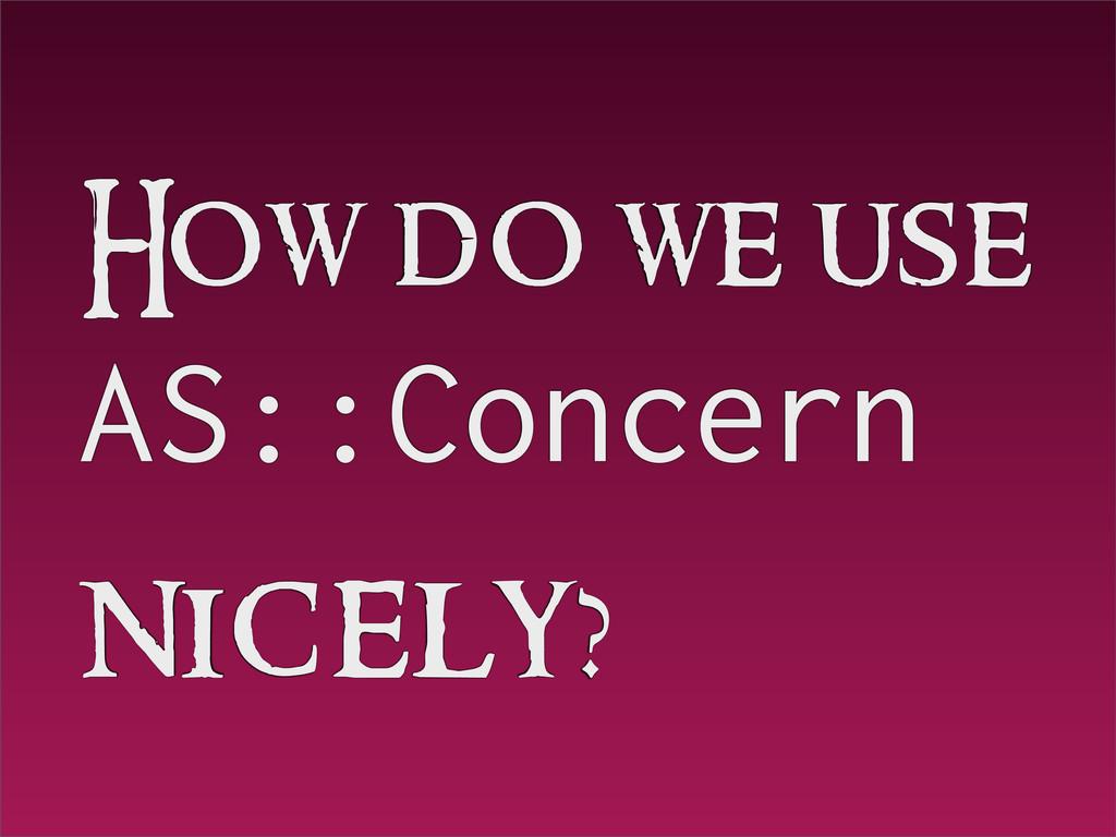 How do we use AS::Concern nicely?