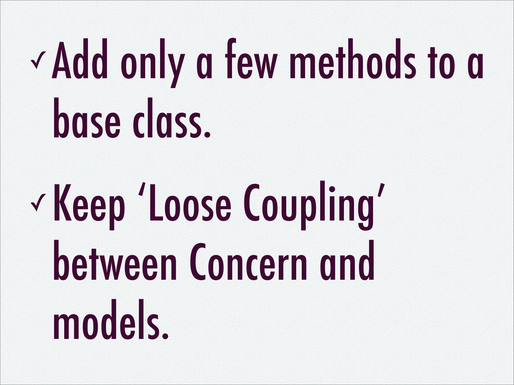 ✓ Add only a few methods to a base class. ✓ Kee...