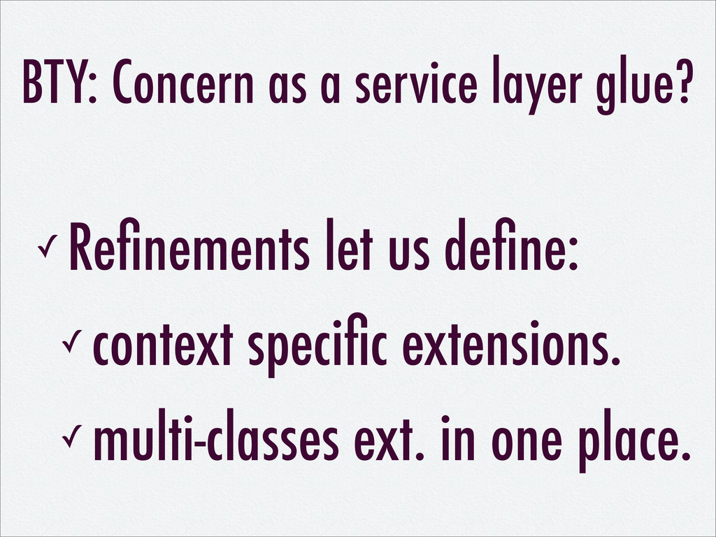 BTY: Concern as a service layer glue? ✓ Refineme...
