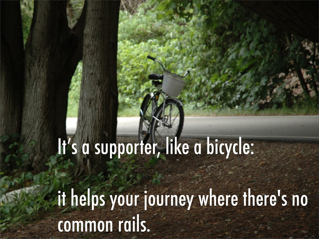 It's a supporter, like a bicycle: it helps your...