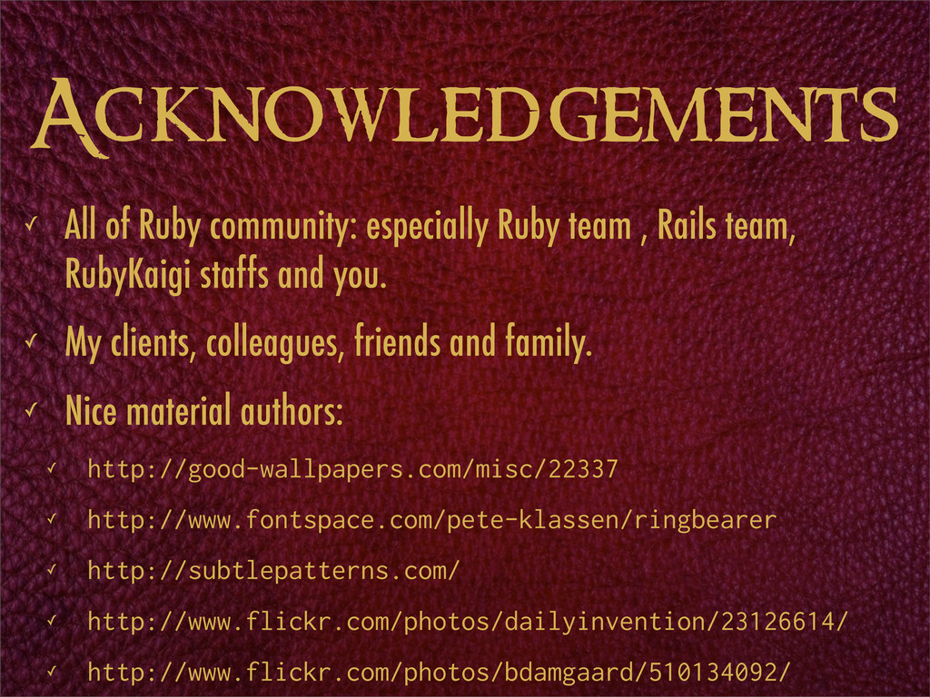 Acknowledgements ✓ All of Ruby community: espec...